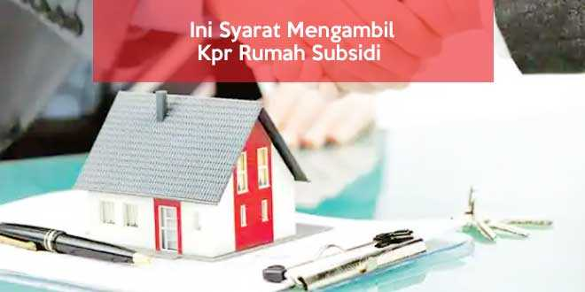 Ini Syarat Mengambil Kpr Rumah Subsidi - Konsultasi Kredit